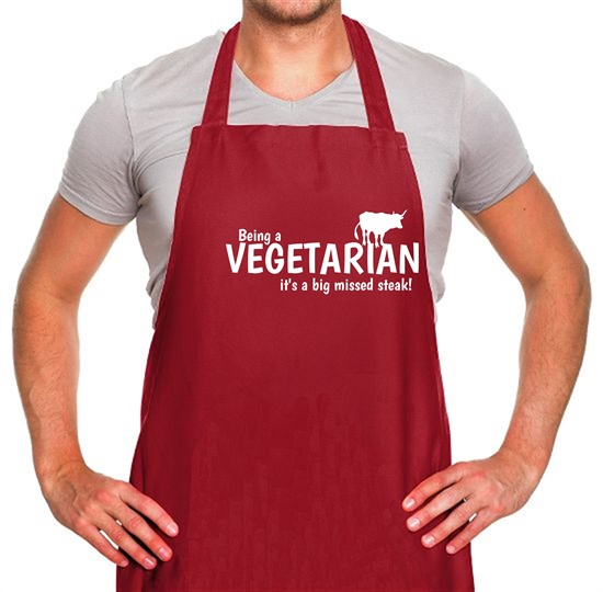 Being a vegetarian - it's a big missed steak! Apron