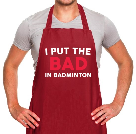 I Put The Bad In Badminton Apron