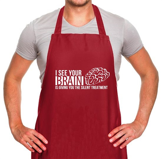 I see your brain is giving you the silent treatment Apron