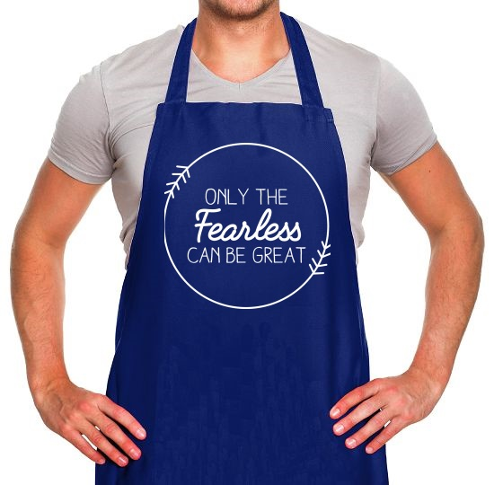 Only The Fearless Can Be Great Apron