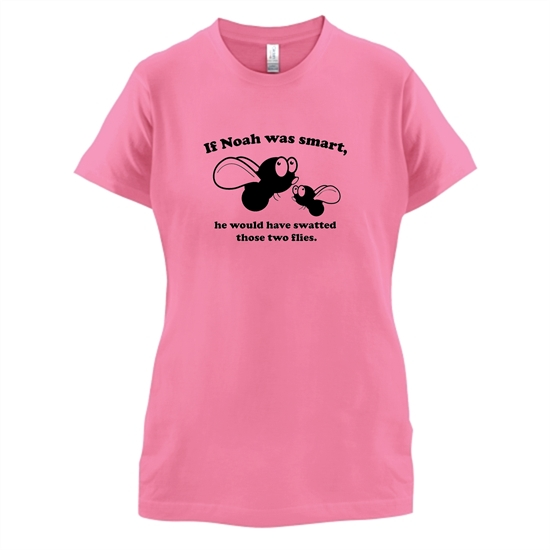 If Noah Was Smart t-shirts for ladies