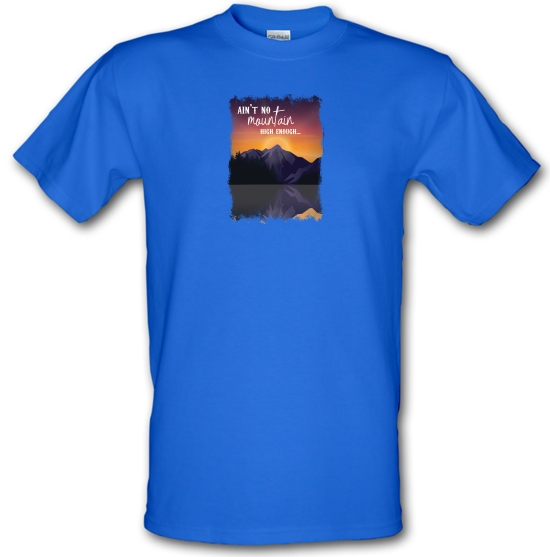 Ain't No Mountain High Enough T-Shirts for Kids