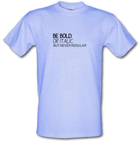 Be Bold Or Italic, But Never Regular T-Shirts for Kids