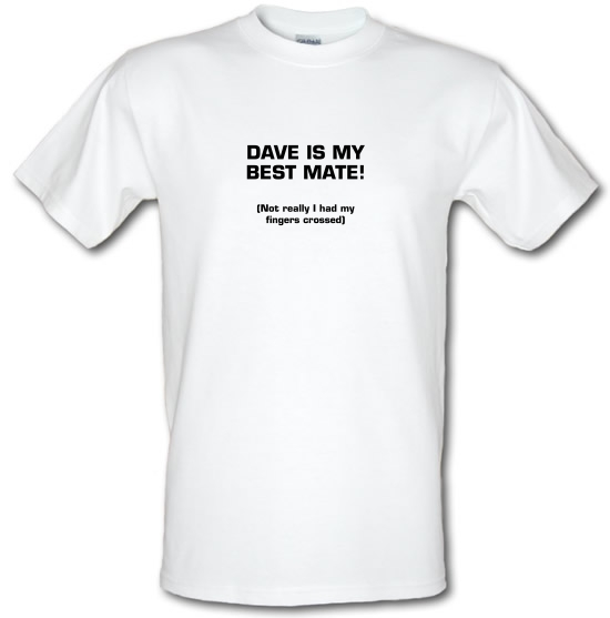 Dave is my best mate! (not really I had my fingers crossed) T-Shirts for Kids