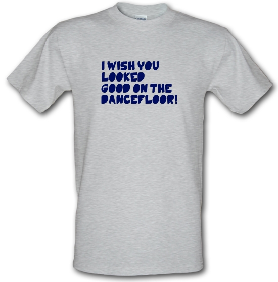 I Wish You Looked Good On The Dancefloor! T-Shirts for Kids