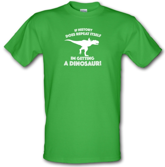If History Does Repeat Itself, Im Getting A Dinosaur! T-Shirts for Kids