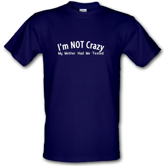 I'm not crazy, my mother had me tested T-Shirts for Kids