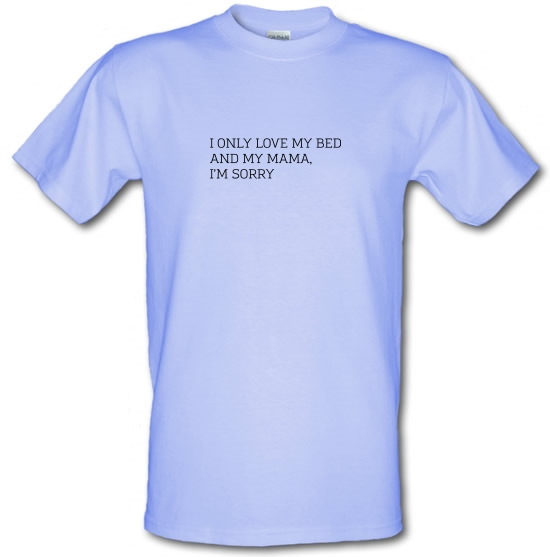 I Only Love My Bed And My Mama, I'm Sorry T-Shirts for Kids