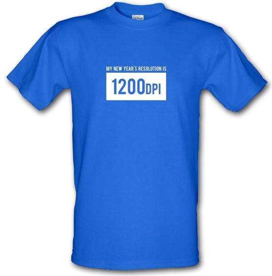 My New Year's Resolution Is 1200dpi T-Shirts for Kids