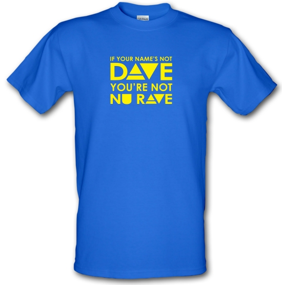 If your name's not Dave, you're not Nu Rave T-Shirts for Kids