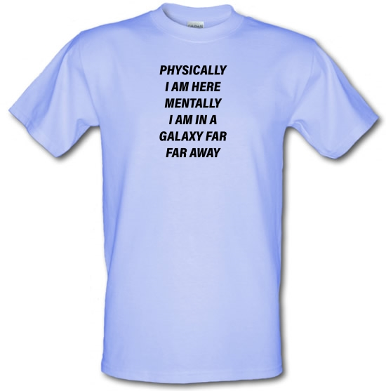 Physically I Am Here Mentally I Am In A Galaxy Far Far Away T-Shirts for Kids