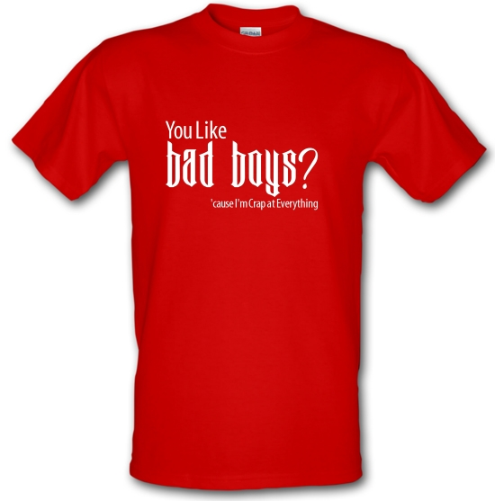 you like bad boys? 'cause im crap at everything T-Shirts for Kids