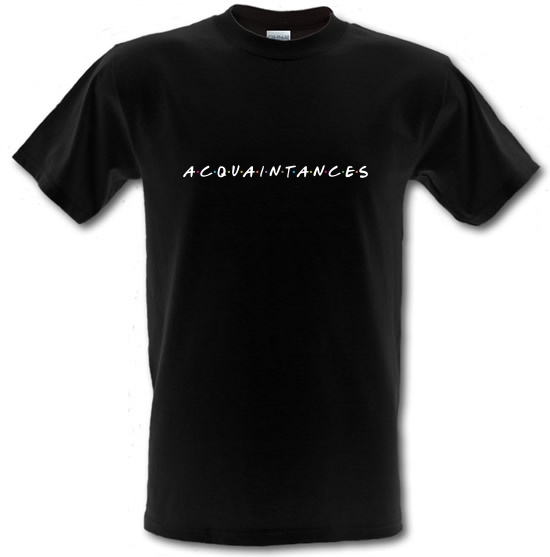 Acquaintances t-shirts