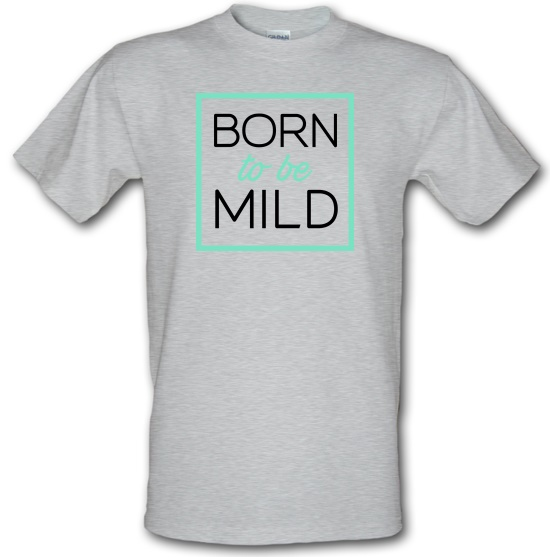 Born To Be Mild t-shirts