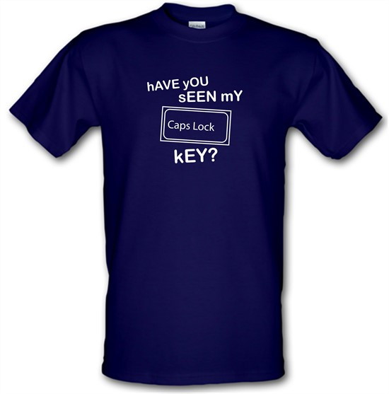 hAVE yOU sEEN mY cAPS lOCK kEY? t-shirts