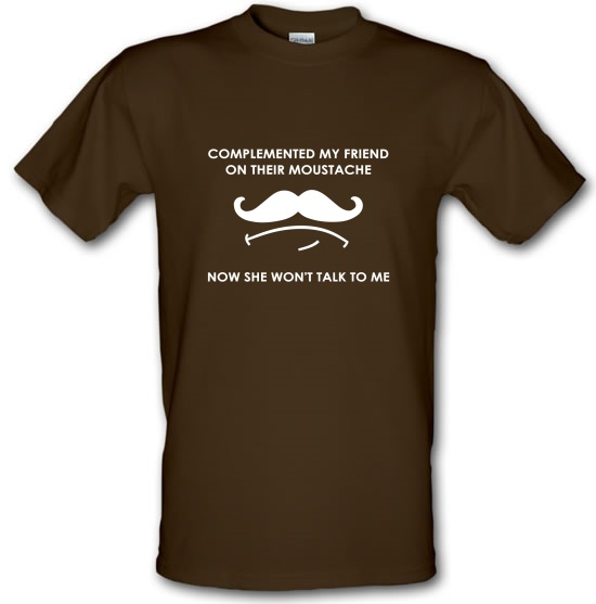 Complemented My Friend On Their Moustache t-shirts