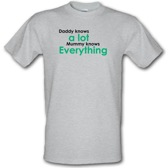 Daddy Knows A Lot But Mummy Knows Everything t-shirts