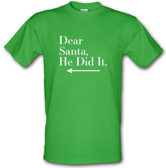 Dear Santa, He Did It (Left Arrow) t-shirts