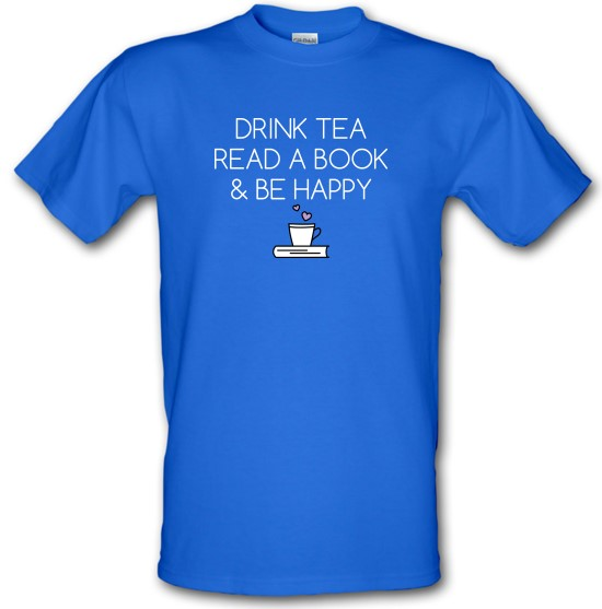 Drink Tea, Read a Book & Be Happy t-shirts