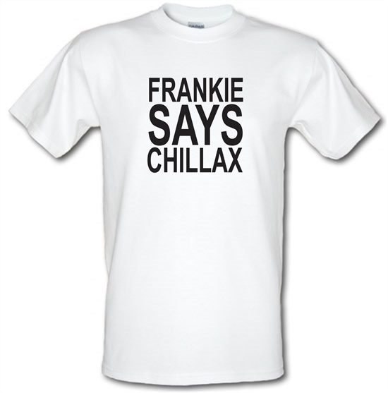 Frankie Says Chillax t-shirts