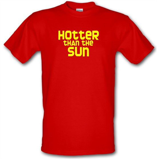 Hotter than the Sun t-shirts