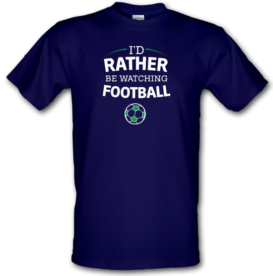I'd Rather Be Watching Football t-shirts