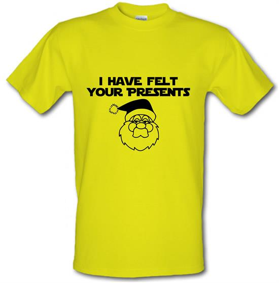 I have felt your presents t-shirts
