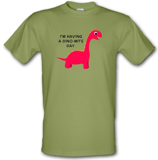 I'm Having A Dino-Mite Day t-shirts