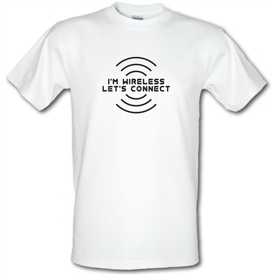 I'm Wireless Let's Connect t-shirts