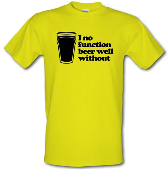 I No Function Beer Well Without t-shirts