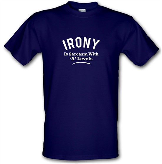 Irony is Sarcasm with A Levels t-shirts