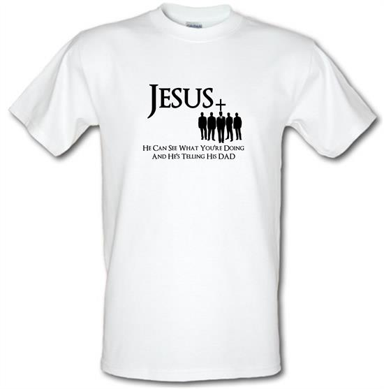 Jesus- He can see what you're doing and He's telling his Dad t-shirts