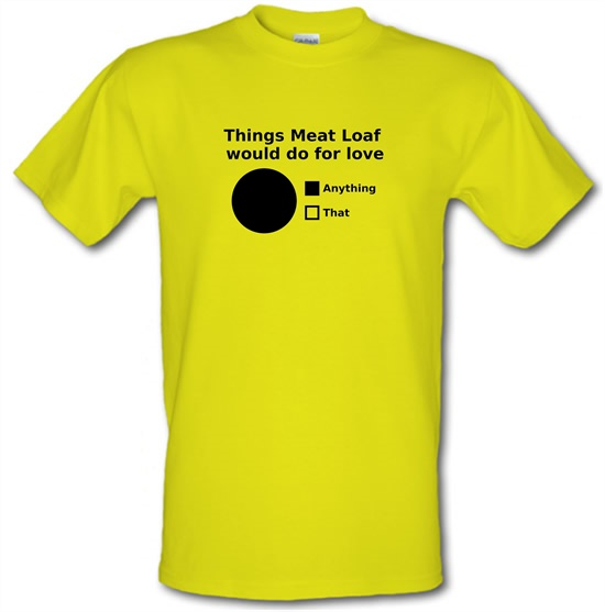 Things Meat Loaf Would Do For Love t-shirts