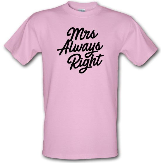 Mrs Always Right t-shirts