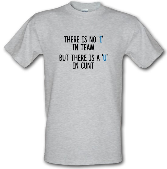 There's No 'I' In Team t-shirts