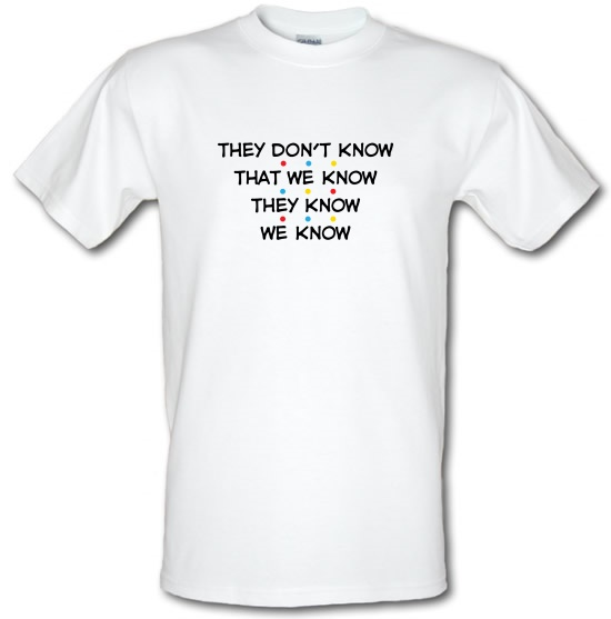 They Don't Know That We Know They Know We Know t-shirts