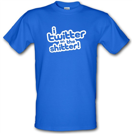 I Twitter On The Shitter t-shirts