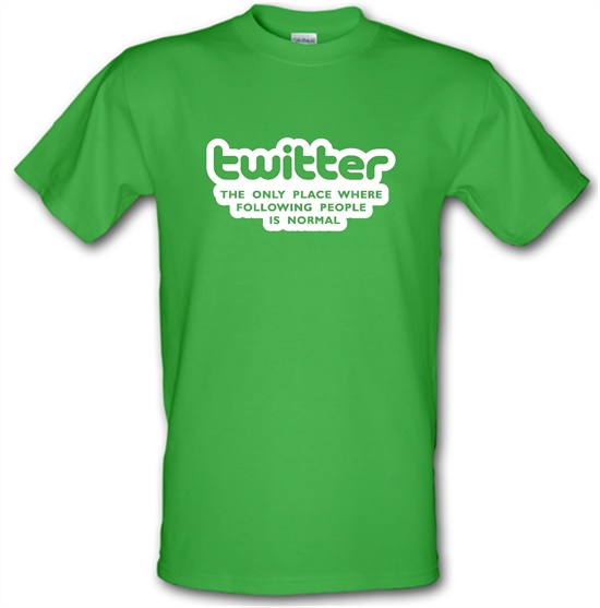 Twitter The Only Place Where Following People Is Normal t-shirts