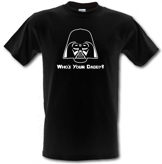 Who's Your Daddy? t-shirts
