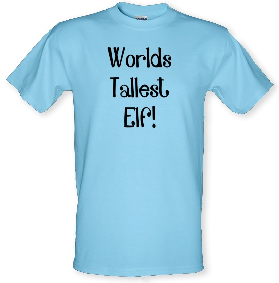 Worlds Tallest Elf t-shirts