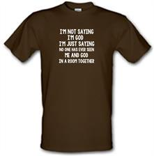I'm Not Saying I'm God I'm Just Saying No One Has Ever Seen Me And God In A Room Together t shirt