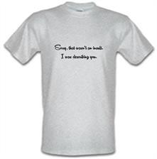 Sorry, that wasn't an insult I was describing you t shirt