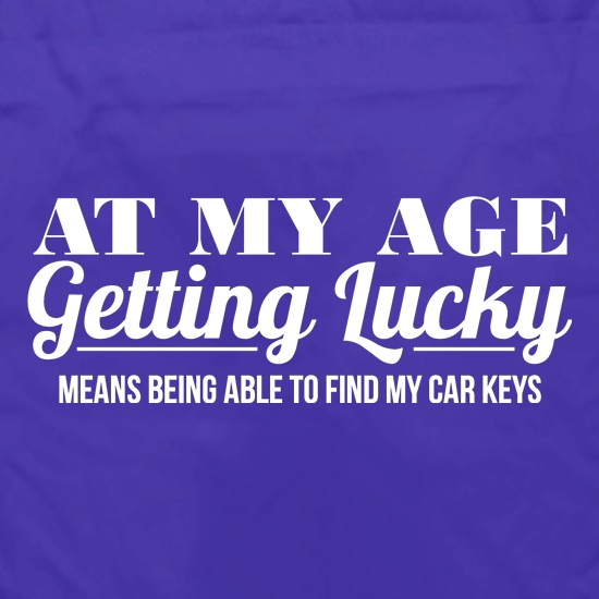 at my age getting lucky means being able to find my car keys Apron