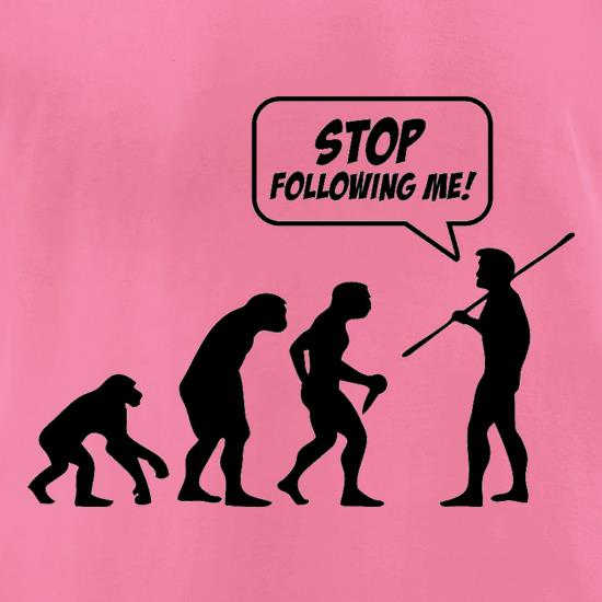 Stop Following Me! t-shirts for ladies