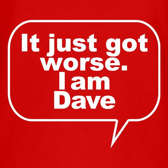 It just got worse. I am Dave T-Shirts for Kids
