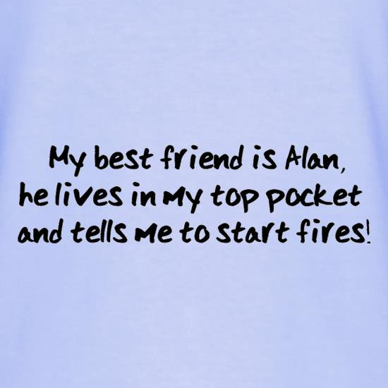 My Best Friend Is Alan He Lives In My Top Pocket And Tells Me To Start Fires T-Shirts for Kids