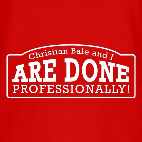 Christian Bale And I Are Done Professionally! T-Shirts for Kids