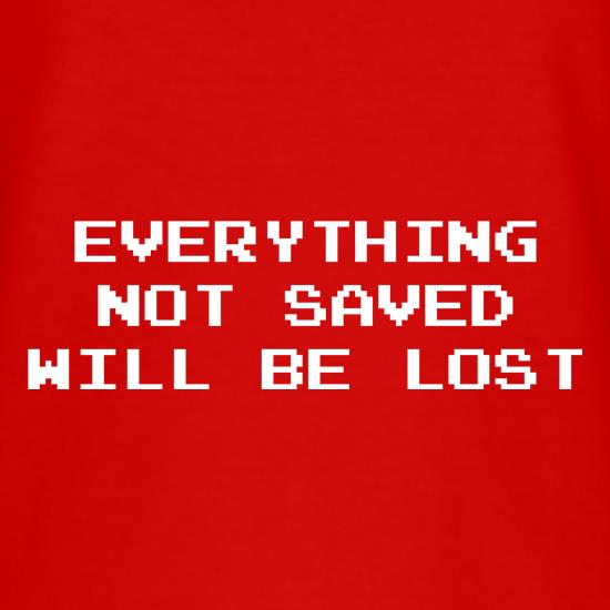 Everything Not Saved Will Be Lost T-Shirts for Kids