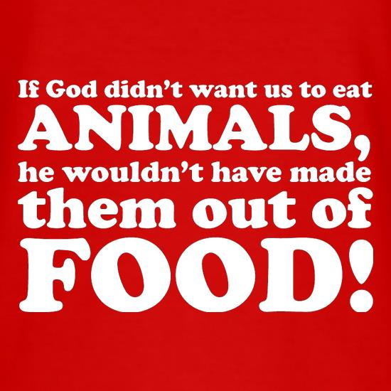 If God Didn't Want Us To Eat Animals, He Wouldn't Have Made Them From Food! T-Shirts for Kids