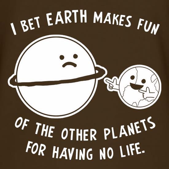 I Bet Earth Makes Fun Of The Other Planets For Having No life T-Shirts for Kids